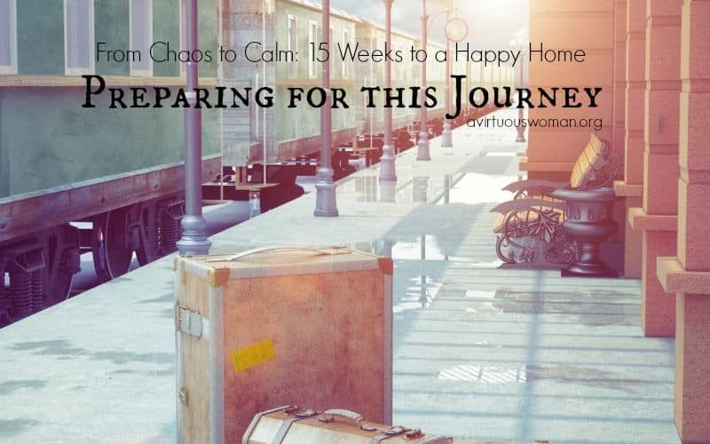Preparing for this Journey - From Chaos to Calm 15 Weeks to a Happy Home: Day 1