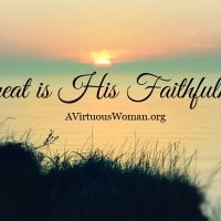 His mercies are new every morning... great is His faithfulness | A Virtuous Woman
