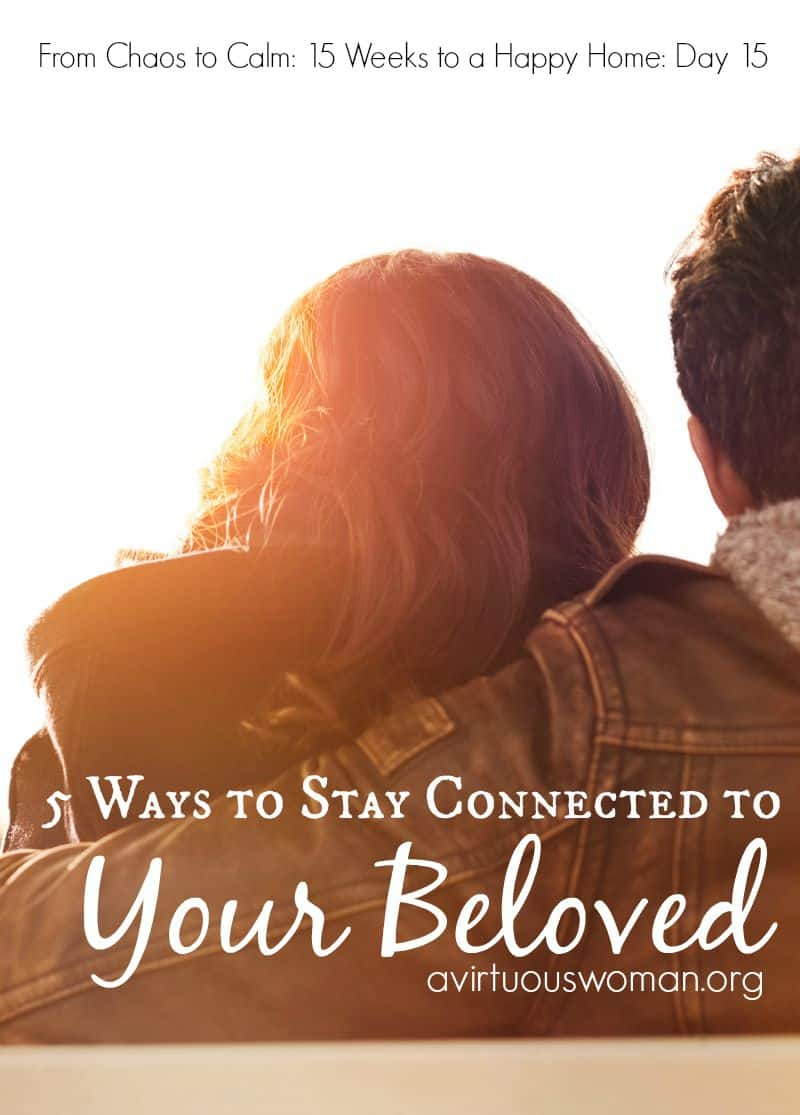 5 Ways to Stay Connected to Your Beloved @ AVirtuousWoman.org