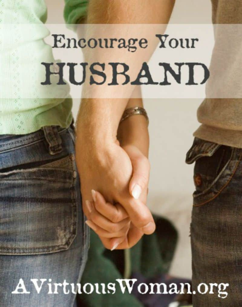 How to Encourage Your Husband @ AVirtuousWoman.org