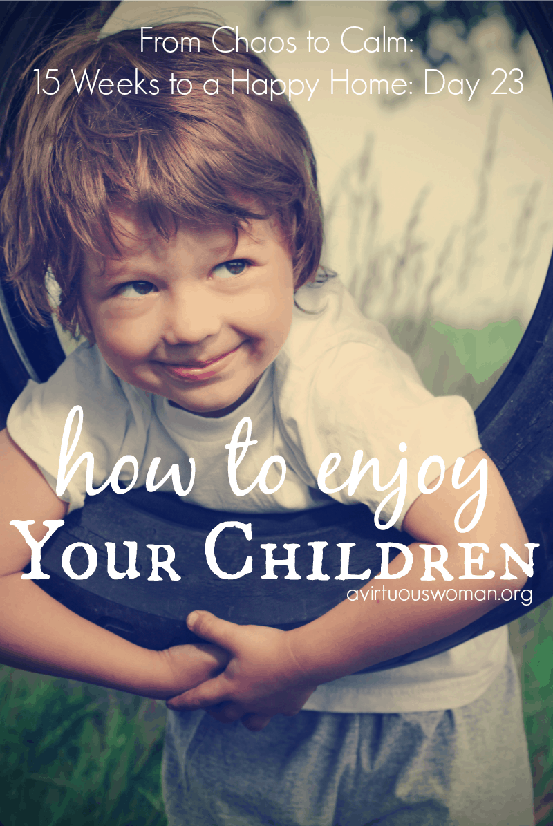 How to Really Enjoy Your Children @ AVirtuousWoman.org