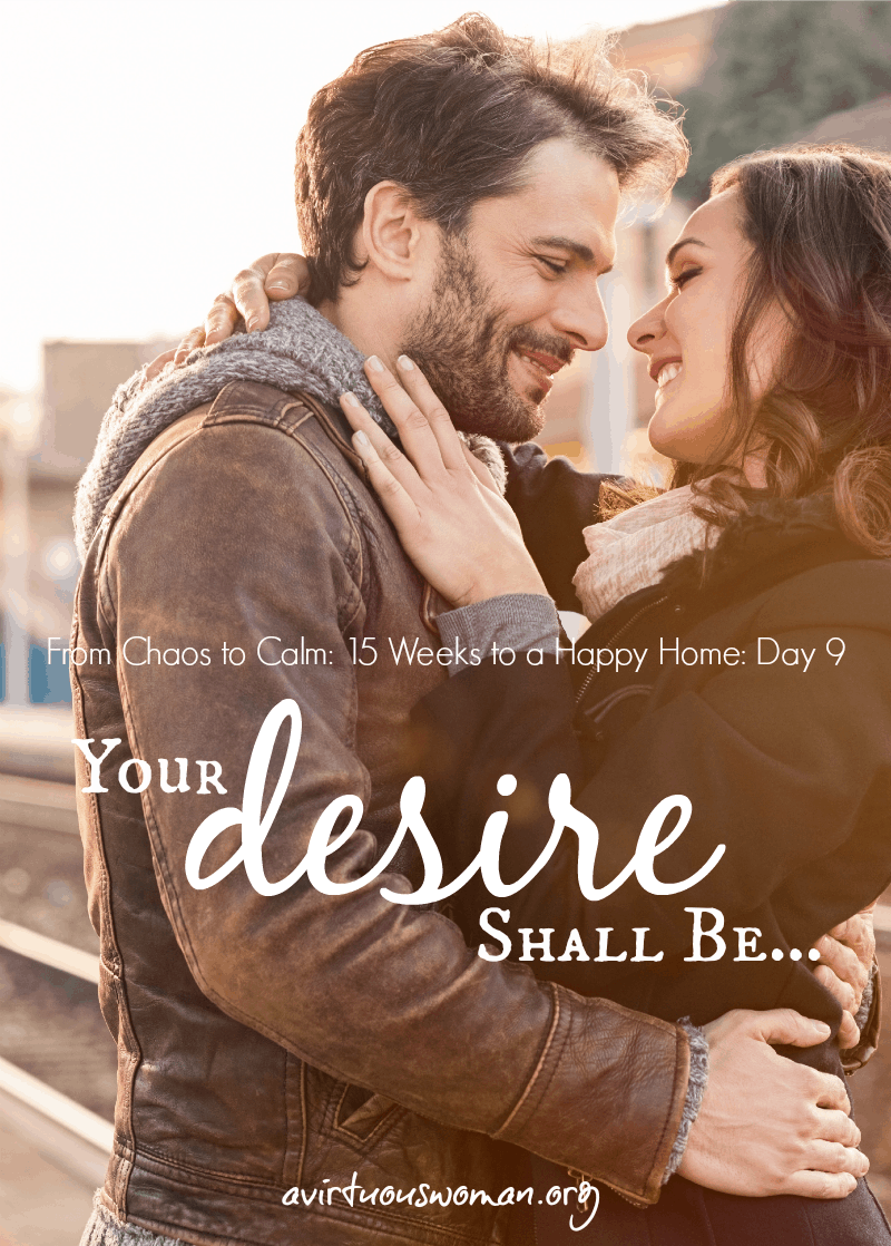 Your Desire Shall Be @ AVirtuousWoman.org