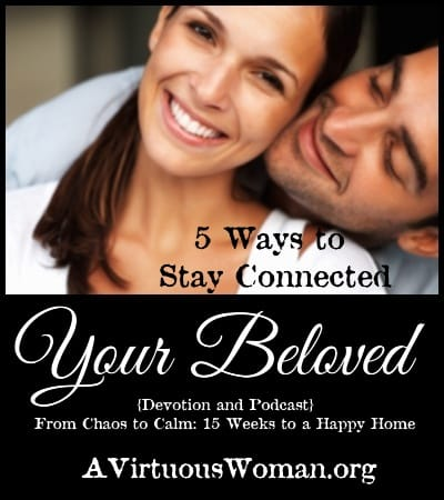 5 Ways to Stay Connected to Your Husband {Podcast and Devotion} | A Virtuous Woman