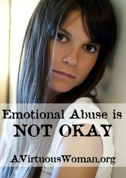 Emotional Abuse is Not Okay | A Virtuous Woman