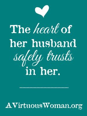 The Heart Of Her Husband A Virtuous Woman A Proverbs 31