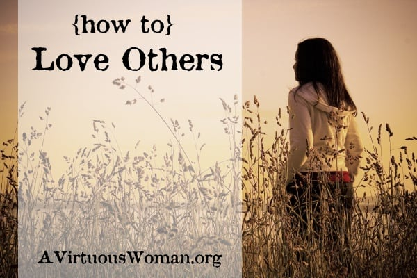 Loving Others {From Chaos to Calm: 15 Weeks to a Happy Home} Day 14 - Devotion and Podcast | A Virtuous Woman