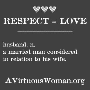 When you respect your husband... {From Chaos to Calm: 15 Weeks to a Happy Home | A Virtuous Woman