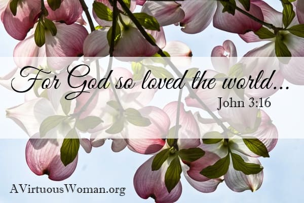 For God so loved the world... | A Virtuous Woman