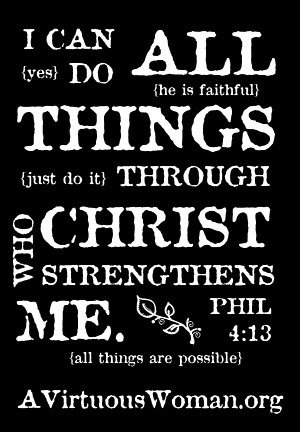 I can do all things through Christ who strengthens me. | A Virtuous Woman