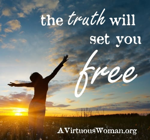 The Truth will set you Free | A Virtuous Woman