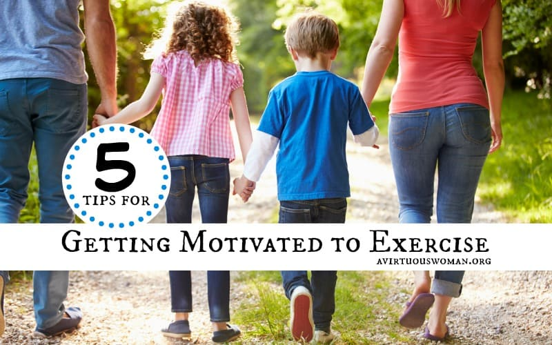 5 Tips for Getting Motivated to Exercise @ AVirtuousWoman.org
