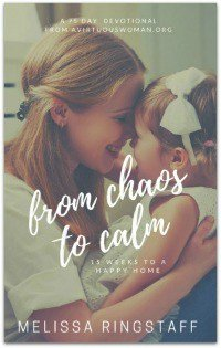 BUY THE BOOK: From Chaos to Calm: 15 Weeks to a Happy Home @ AVirtuousWoman.org