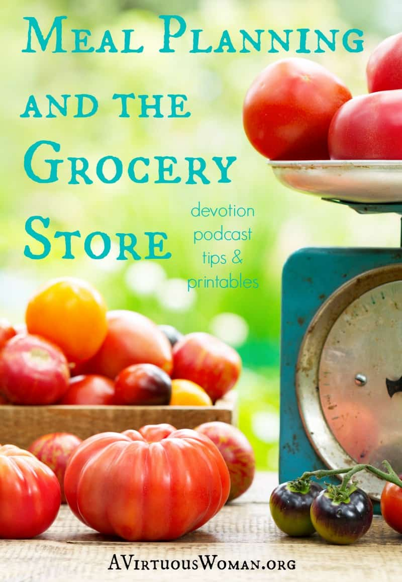 Making the most of Meal Planning and the Grocery Store @ AVirtuousWoman.org