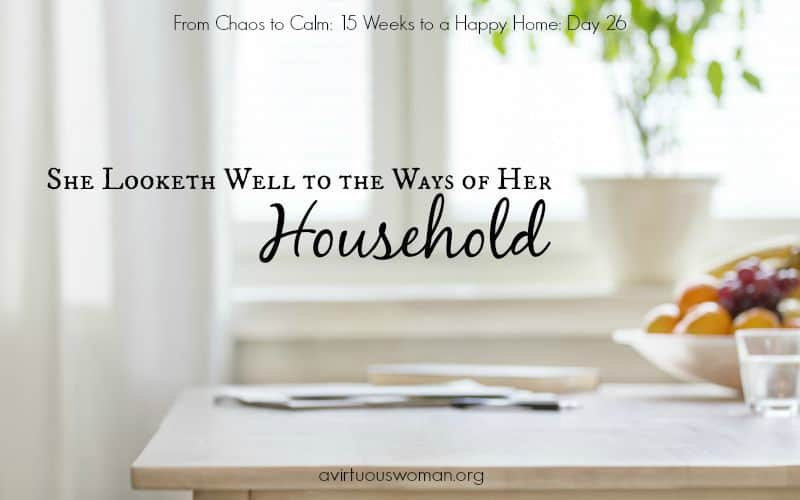 She looketh well to the ways of her household. Proverbs 31:27 @ AVirtuousWoman.org