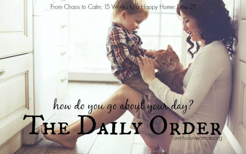 The Daily Order - How do you go about your day? @ AVirtuousWoman.org
