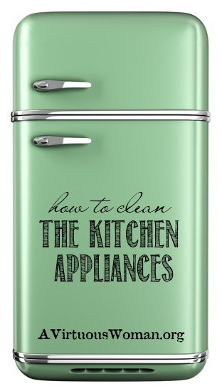 How to Clean the Kitchen Appliances {From Chaos to Calm: Day 34} Free Printable | A Virtuous Woman #fromchaostocalm