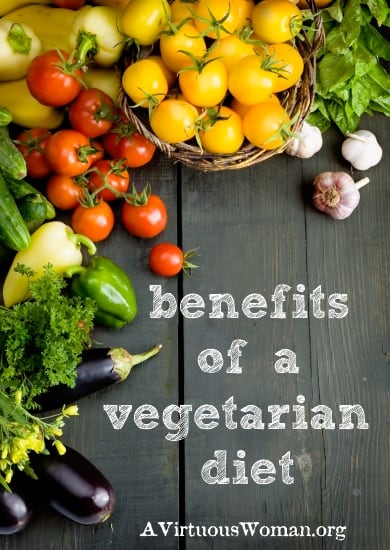 The Creation Diet {Benefits of a Vegetarian Diet} | A Virtuous Woman #fromchaostocalm