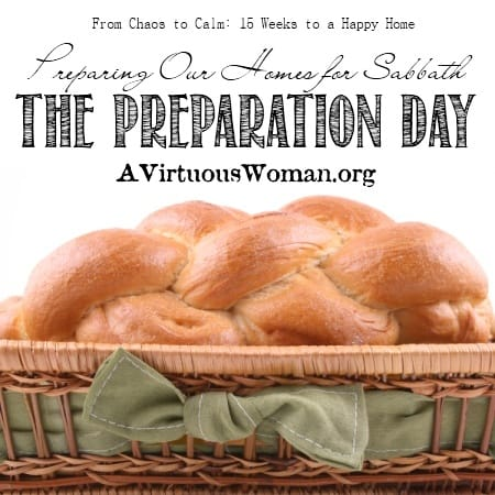 The Preparation Day {Preparing Our Homes for Sabbath} | A Virtuous Woman #fromchaostocalm