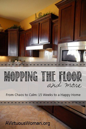 Mopping the Floor and More {Devotion and Podcast} | A Virtuous Woman #fromchaostocalm