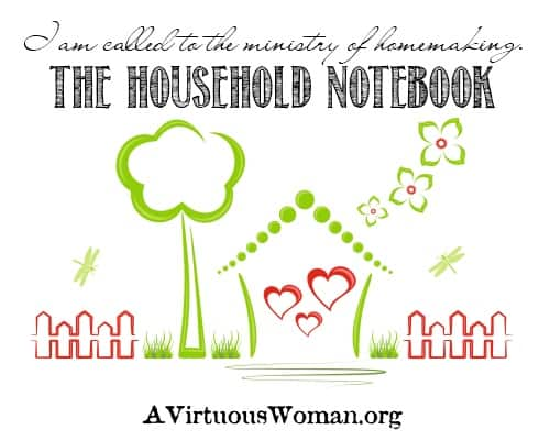 The Household Notebook {Free Printables} | A Virtuous Woman
