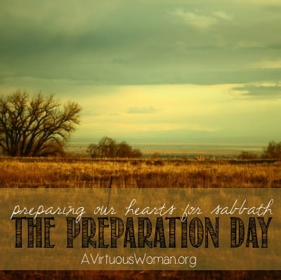 The Preparation Day [Preparing Our Hearts for Sabbath} | A Virtuous Woman #fromchaostocalm