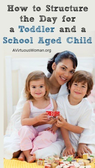 How to Structure the Day for a Toddler and a School Aged Child | A Virtuous Woman