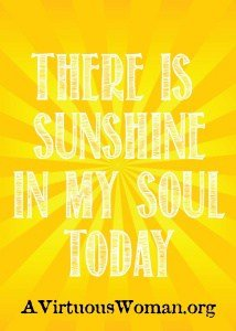 {There is Sunshine in My Soul Today} Free Printable | A Virtuous Woman #cleanheartandhome #springclean