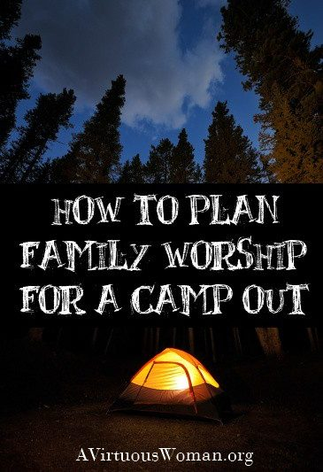How to Plan Family Worship for a Camp Out | A Virtuous Woman #camping