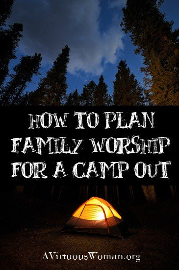 How to Plan Family Worship for a Camp Out