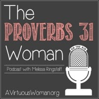 The Proverbs 31 Woman Podcast | A Virtuous Woman