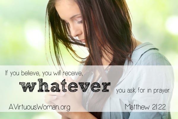 If you believe, you will receive whatever you ask for in prayer. Matthew 21:22 | A Virtuous Woman #prayer #faith
