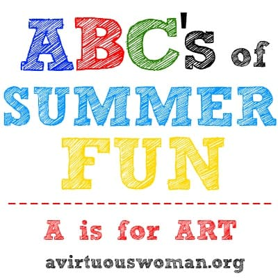 ABC's of Summer Fun {A is for Art} Series | A Virtuous Woman