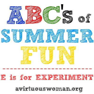ABC's of Summer Fun {E is for Experiement} | A Virtuous Woman #science #experiments #summer