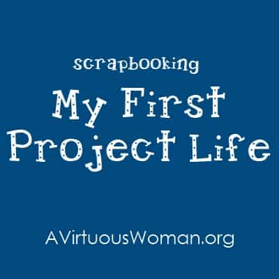 My First Project Life | A Virtuous Woman #projectlife #scrapbooking #journaling