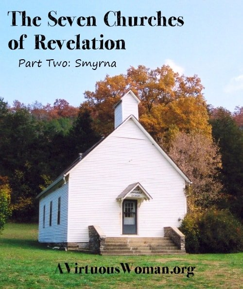 The Seven Churches of Revelation: Part Two {Smyrna} | A Virtuous Woman #prophecy #biblestudy #revelation