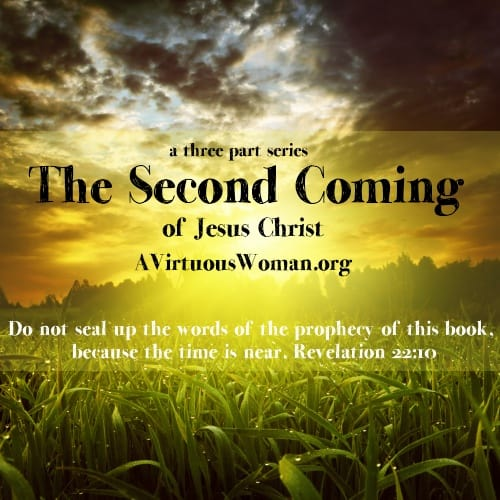 The Second Coming of Jesus Christ {Part Two} An indepth look at the prophecies concerning the return of Jesus Christ. | A Virtuous Woman #BibleStudy #Prophecy #Revelation