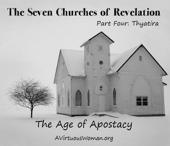 The Seven Churches of Revelation: Part Four {Thyatira} | A Virtuous Woman