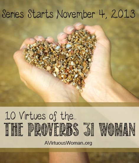 10 virtues of the Proverbs 31 Woman Series on A Virtuous Woman #proverbs31
