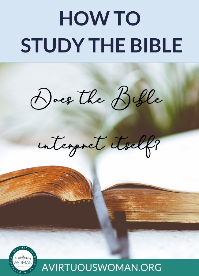 Does the Bible Interpret Itself? Learn how to understand the Bible @ AVirtuousWoman.org