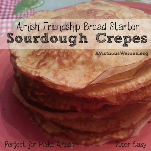 Amish Friendship Bread Starter... Sourdough Crepes {Perfect for Make Ahead} | A Virtuous Woman