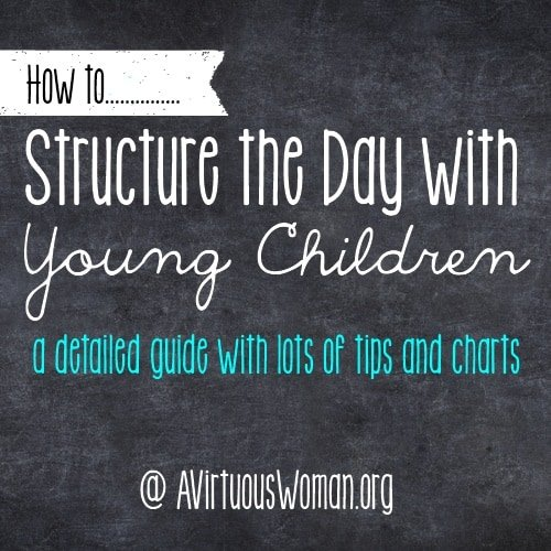 How to Structure the Day with Young Children.... LOTS of ideas! You'll find a detailed guide with lots of charts, tips, and suggestions! @ AVirtuousWoman.org #moms