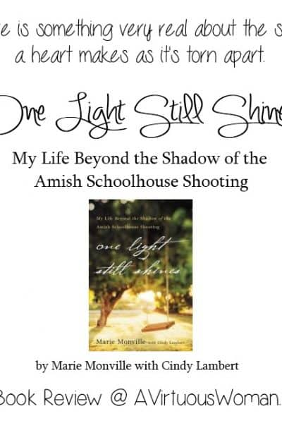"""""""There is something very real about the sound a heart makes as it's torn apart."""" {One Light Still Shines: My Life Beyond the Shadow of the Amish Schoolhouse Shooting by Marie Monville with Cindy Lambert} A Book Review on AVirtuousWoman.org"""