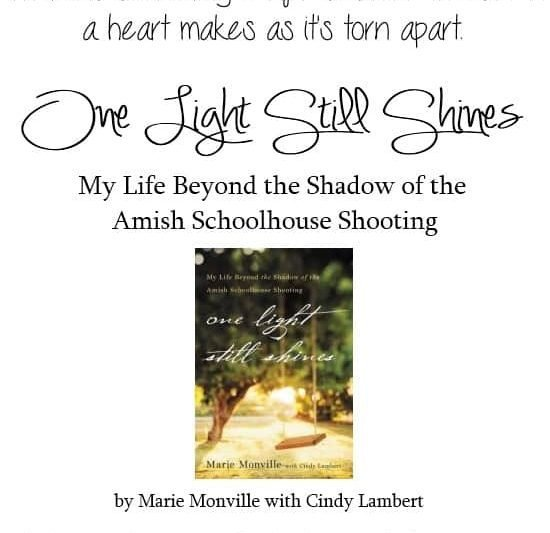 """There is something very real about the sound a heart makes as it's torn apart."" {One Light Still Shines: My Life Beyond the Shadow of the Amish Schoolhouse Shooting by Marie Monville with Cindy Lambert} A Book Review on AVirtuousWoman.org"