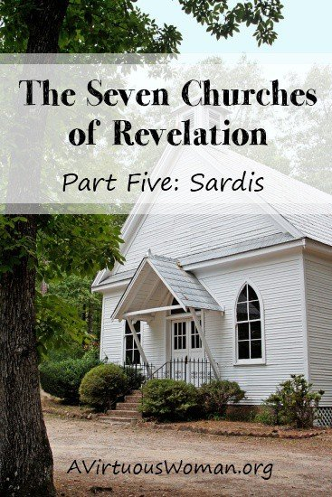 The Seven Churches of Revelation {Part Five: Sardis} An in depth Bible Study | A Virtuous Woman
