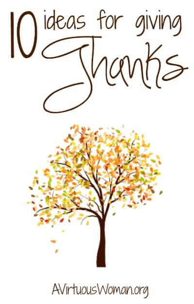 10 Ideas for Giving Thanks | A Virtuous Woman #thanksgiving #thankful #autumn