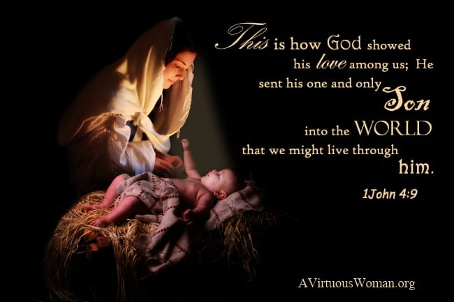 This is how God showed his love among us: He sent his one and only Son into the world that we might live through him. 1 John 4:9 | A Virtuous Woman
