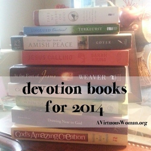 Here's some of my favorite devotional books for 2014. Get the year started off right! @ AVirtuousWoman.org