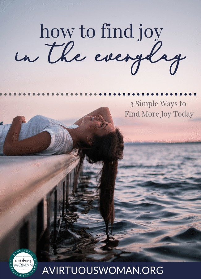 How to Find Joy in the Everyday @ AVirtuousWoman.org