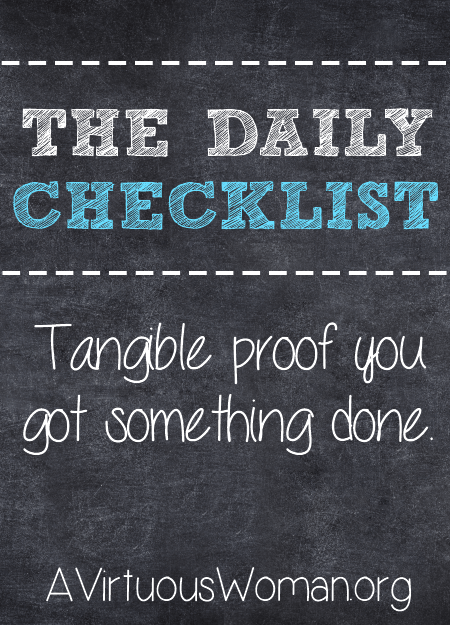 The Daily Checklist: Tangible proof you got something done! @ AVirtuousWoman.org #busymoms #getorganized