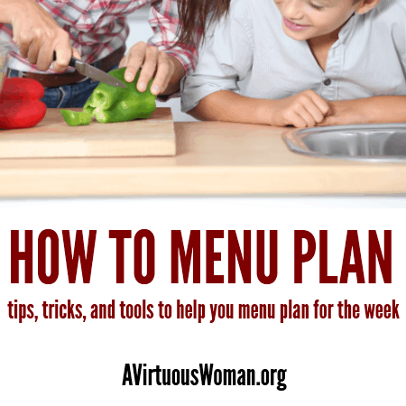 How to Menu Plan: Tips, Tricks, and Tools @ AVirtuousWoman.org